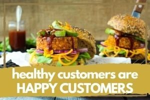 Healthy Customers are Happy Customers